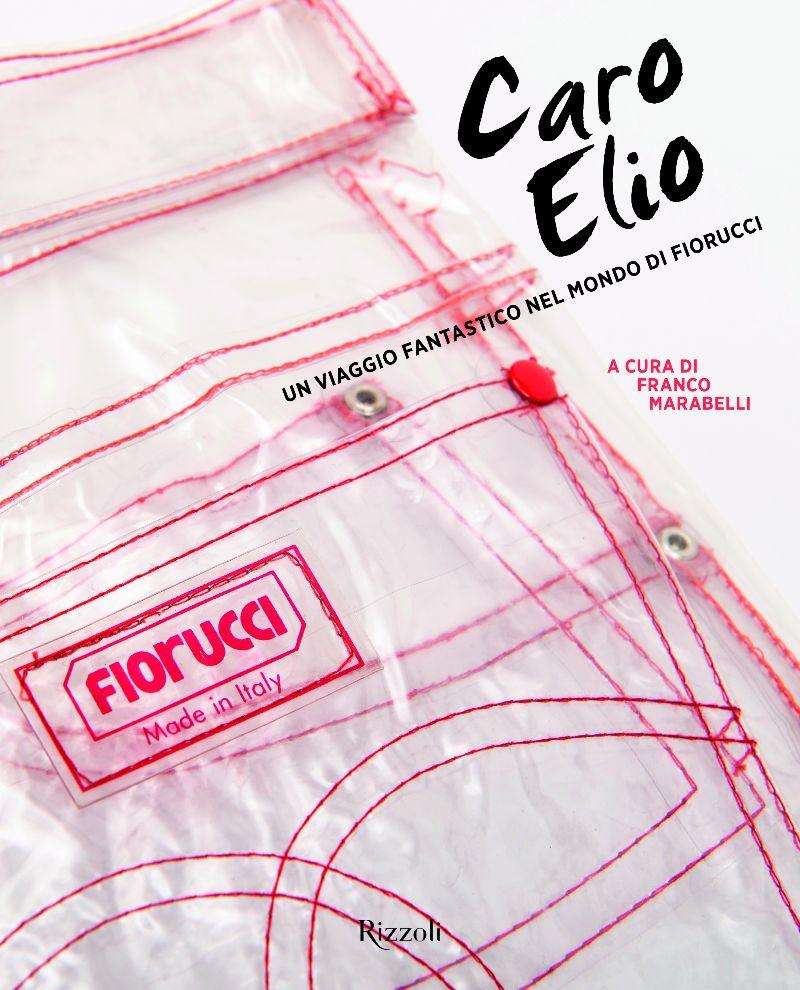 Caro Elio. Un viaggio fantastico nel mondo di Fiorucci Book Cover