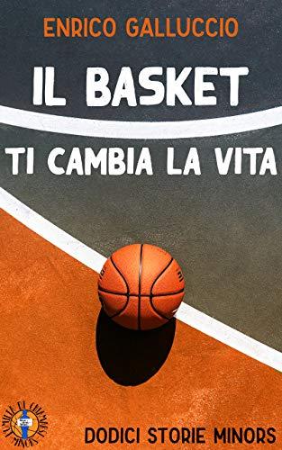 Il Basket ti cambia la vita - Dodici storie Minors Book Cover