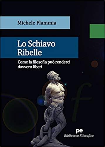 Lo Schiavo Ribelle. Come la filosofia può renderci davvero liberi Book Cover