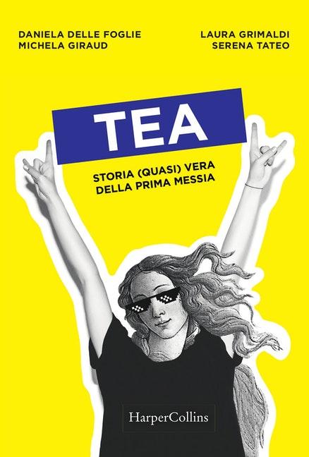 Tea. Storia (quasi) vera della prima Messia Book Cover