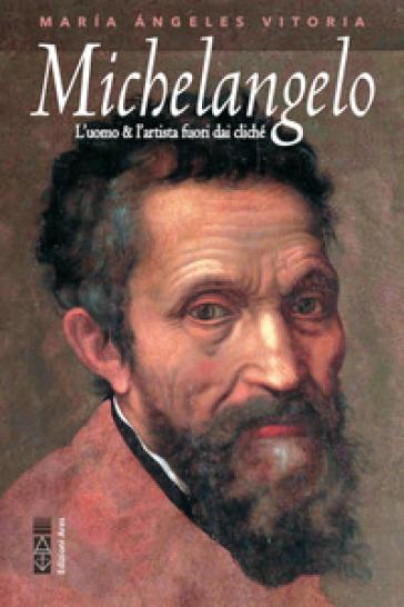 Michelangelo. L'uomo e l'artista fuori dai clichè Book Cover