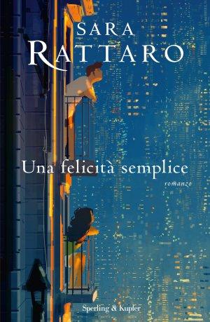 """Anteprima: In uscita il 20 aprile """"Una felicità semplice"""" di Sara Rattaro,  Sperling & Kupfer - La bottega dei libri"""