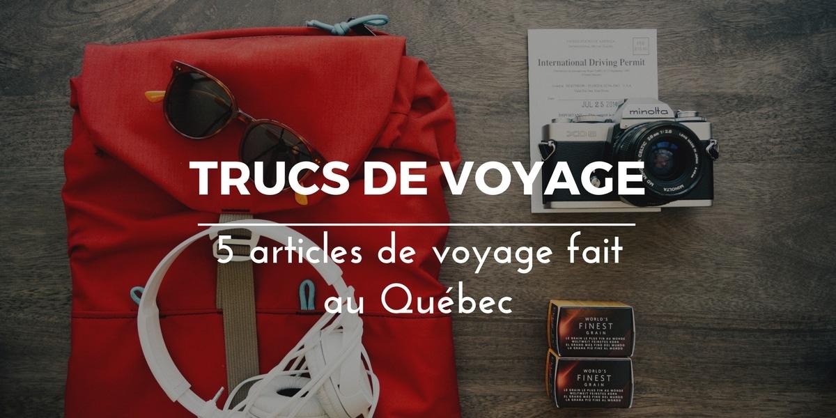 5 articles de voyage fait au Québec