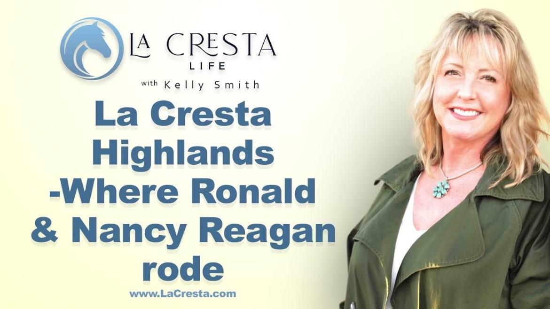 La Cresta Highlands – Where Ronald & Nancy Reagan rode