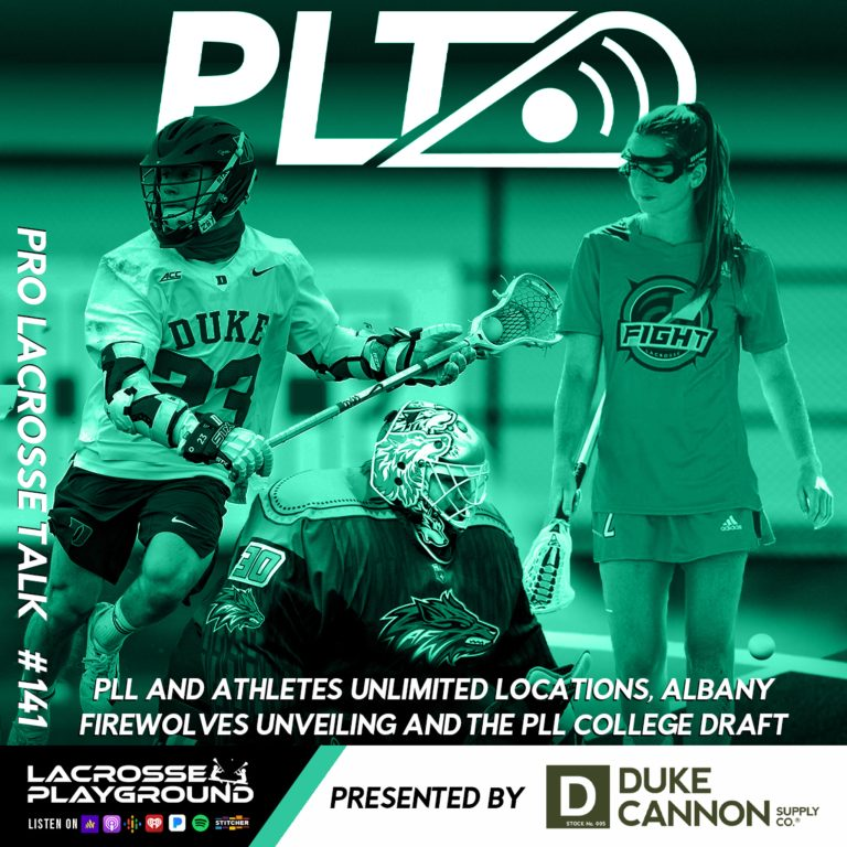 PLL and Athletes Unlimited Locations, Albany FireWolves Unveiling and the PLL College Draft (Pro Lacrosse Talk Podcast #141)