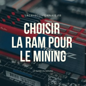 BIEN CHOISIR SA RAM POUR LE MINING