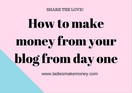 How to make money from your blog from day one