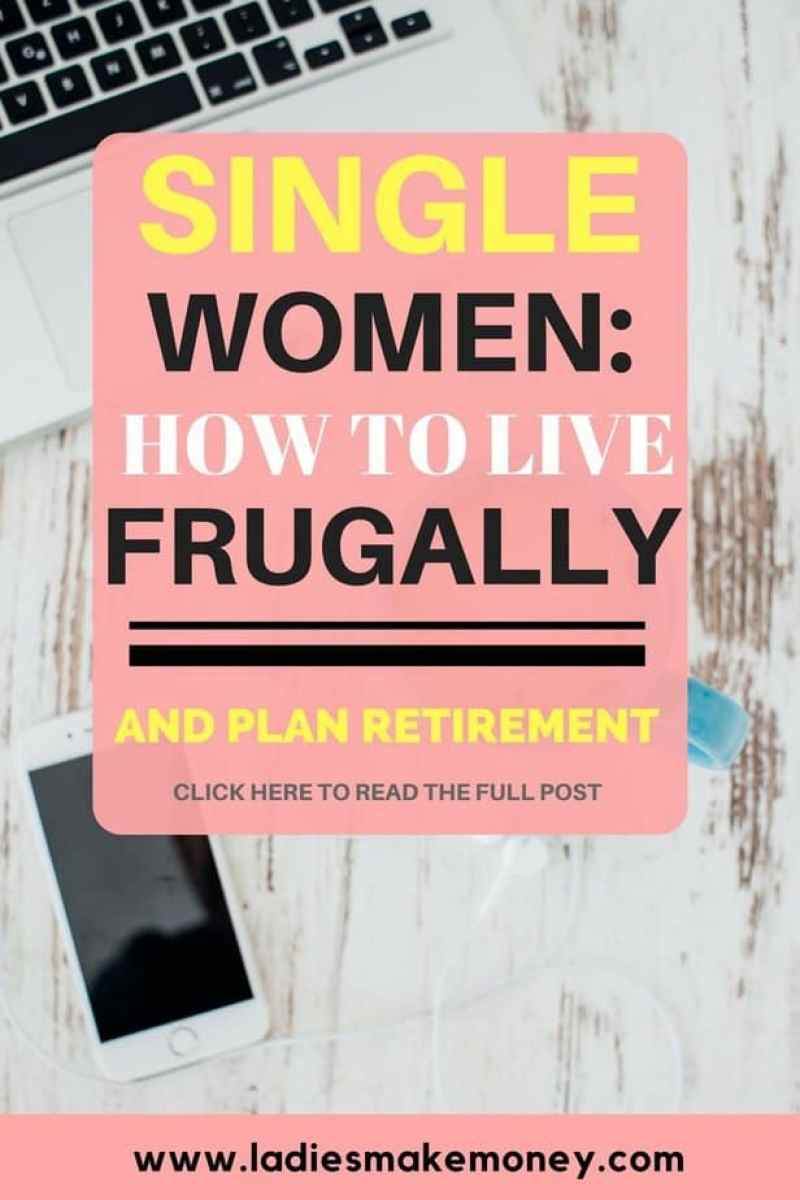 Single women How to live frugally and plan retirement