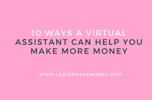 10 Ways a Virtual Assistant Can Help You Make More Money