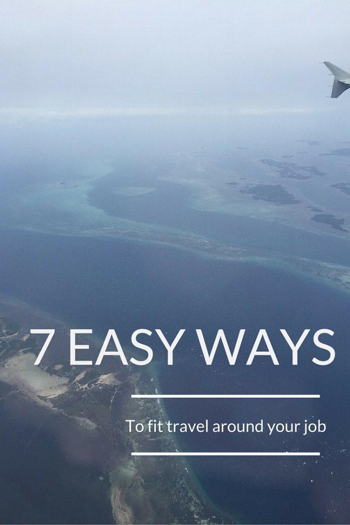 7 easy ways to fit travel around your job