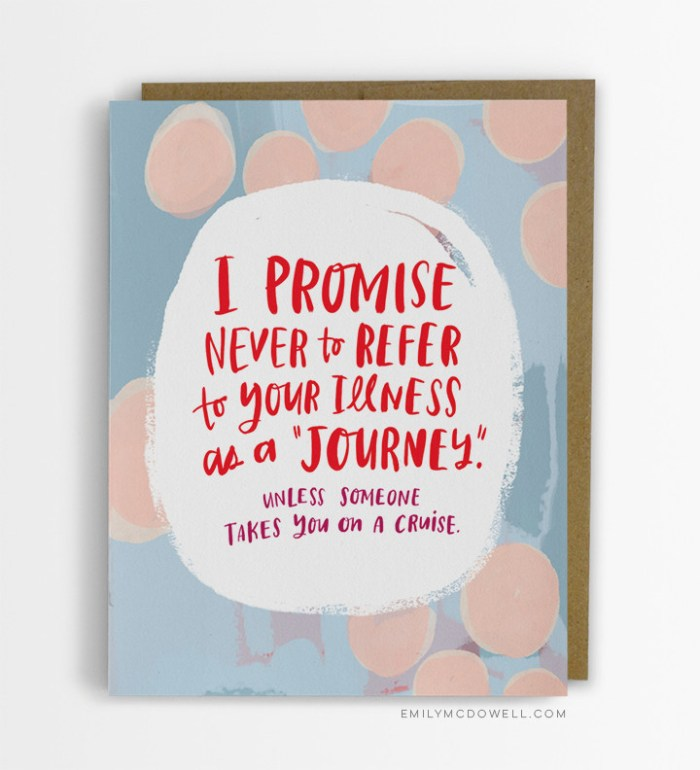 http://emilymcdowell.com/collections/cards/products/your-illness-is-not-a-journey-empathy-card