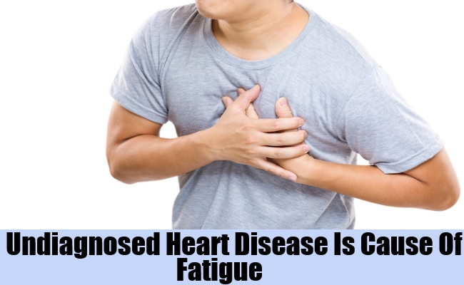 Undiagnosed Heart Disease Is Cause Of Fatigue