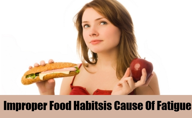 Improper Food Habitsis Cause Of Fatigue