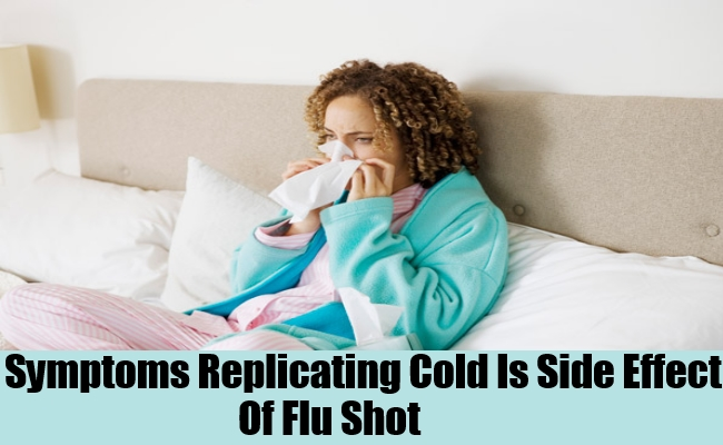Symptoms Replicating Cold Is Side Effect Of Flu Shot