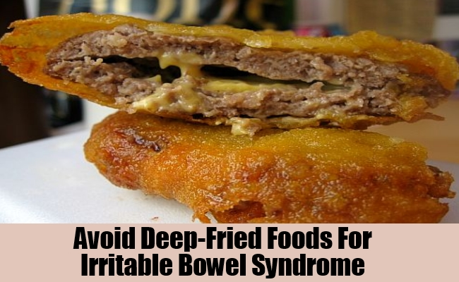 Avoid Deep-Fried Foods For Irritable Bowel Syndrome