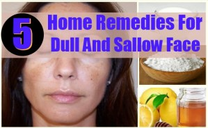 Home Remedies For Dull And Sallow Face