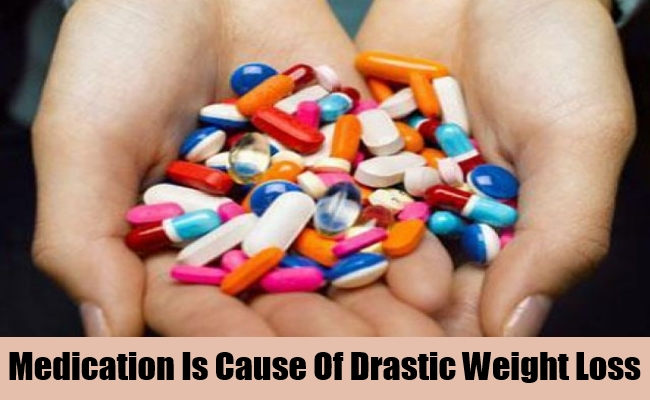 Medication Is Cause Of Drastic Weight Loss