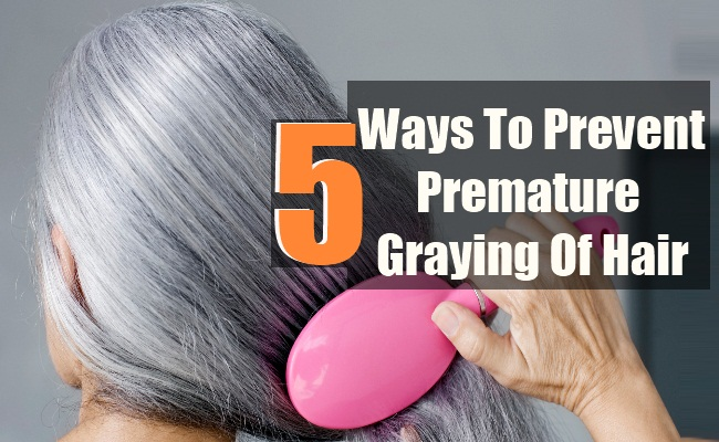 5 Ways To Prevent Premature Graying Of Hair