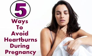 5 Ways To Avoid Heartburns During Pregnancy