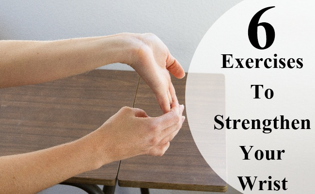 6 Exercises To Strengthen Your Wrist