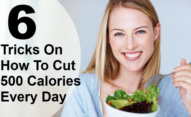 6 Top Tricks On How To Cut 500 Calories Every Day
