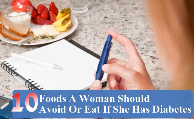 Foods A Woman Should Avoid Or Eat If She Has Diabetes