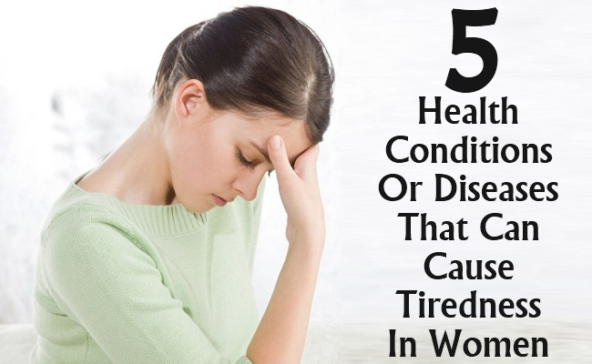 Health Conditions Or Diseases That Can Cause Tiredness In Women