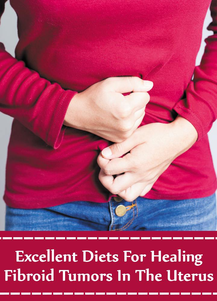 5 Excellent Diets To Cure Fibroid Tumors In The Uterus