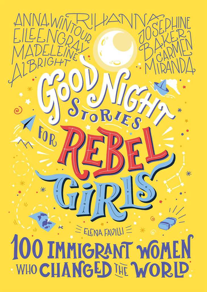 Good Night Stories For Rebel Girls: 100 Immigrant Women Who Changed The World by Elena Favilli