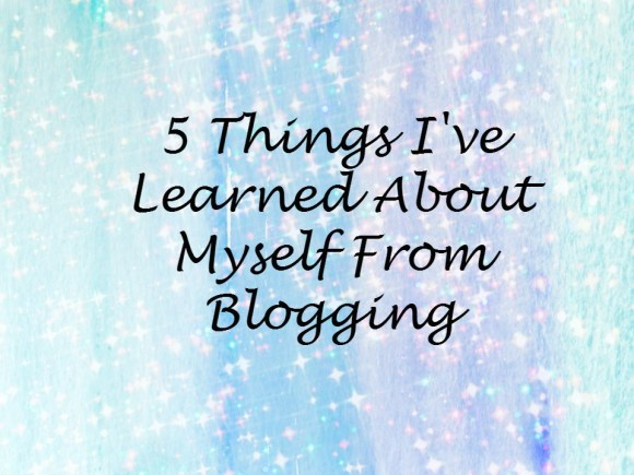 5 Things I've Learned About Myself From Blogging
