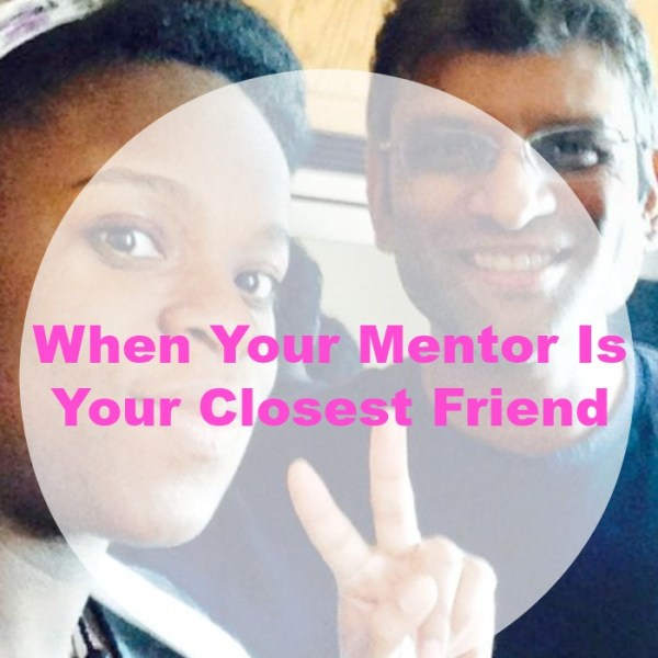 When Your Mentor Is Your Closest Friend