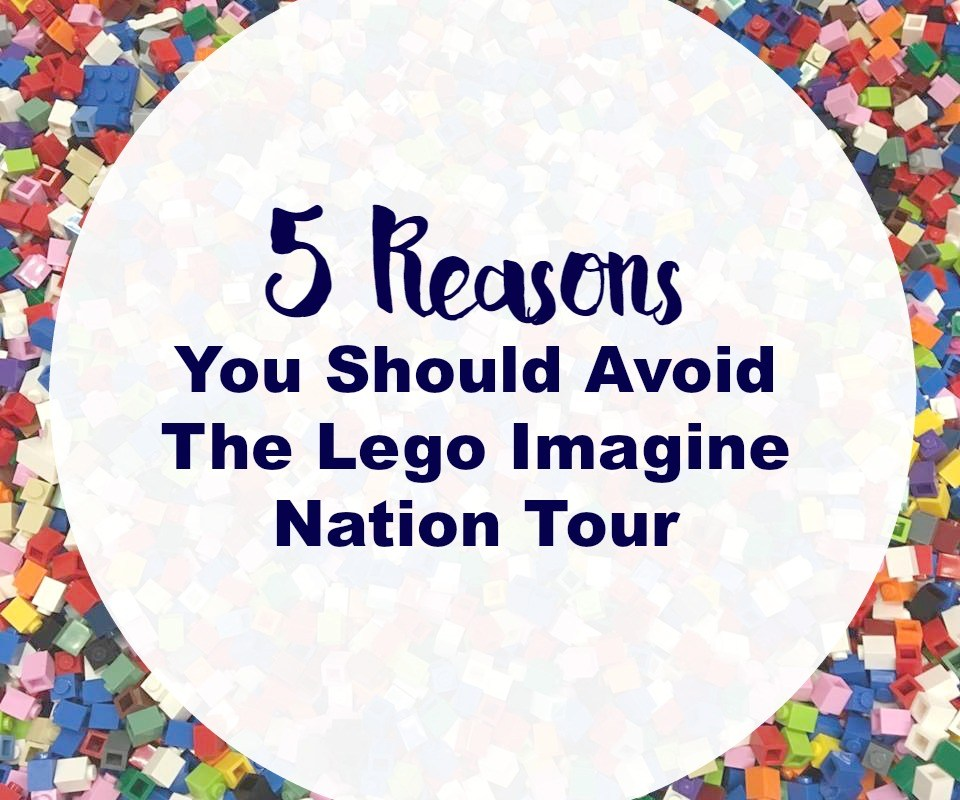 5 Reasons You Should Avoid The Lego Imagine Nation Tour