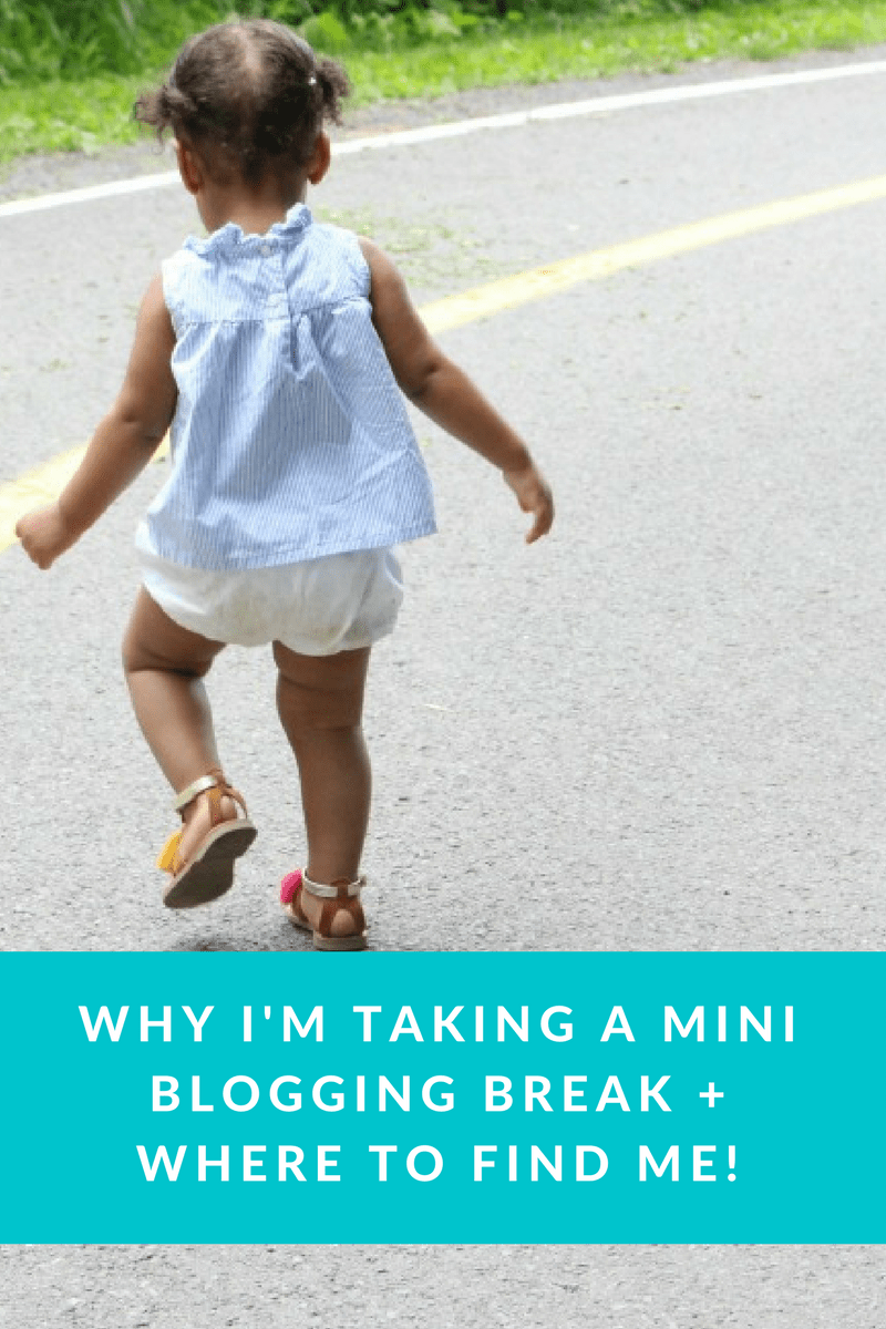 Why I'm Taking a Mini Blogging Break + Where To Find Me!