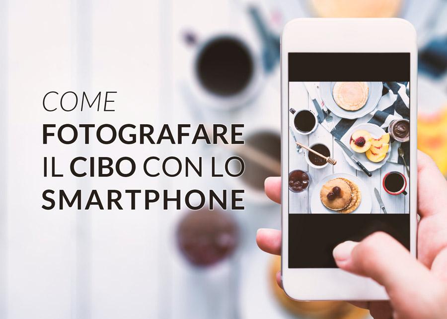 Come Fotografare il Cibo con lo Smartphone
