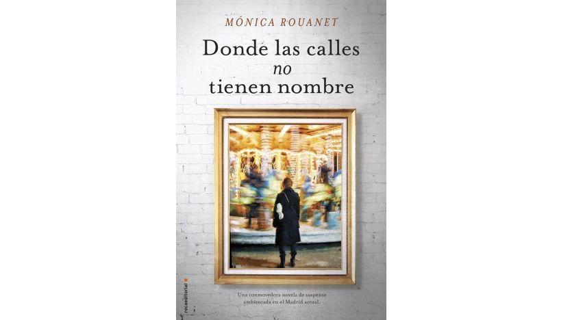"""Mónica Rouanet, la autora de la exitosa novela """"El camino de las Luciérnagas"""", publica nueva obra: """"Donde las calles no tienen nombre"""""""