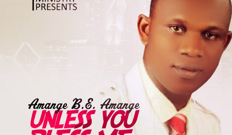 Amange B.E Amange - Unless You Bless Me