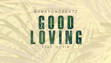 Bankyondbeatz - Good Loving Ft. DJ Yin