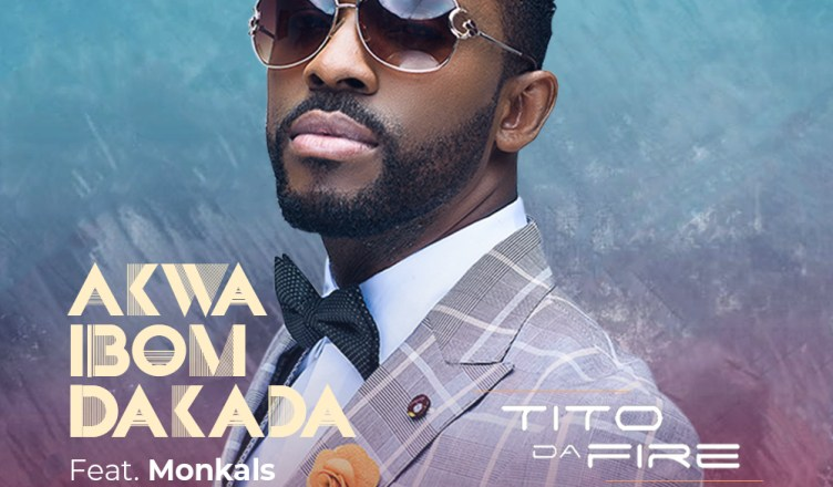 New Song: Tito Da Fire - Akwa Ibom Dakada Ft  Monkals