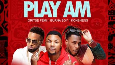 Oritsefemi - Play Am Ft. Burnaboy X Konshens