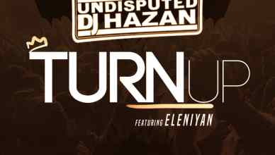 DJ Hazan - Turn Up Ft. Eleniyan