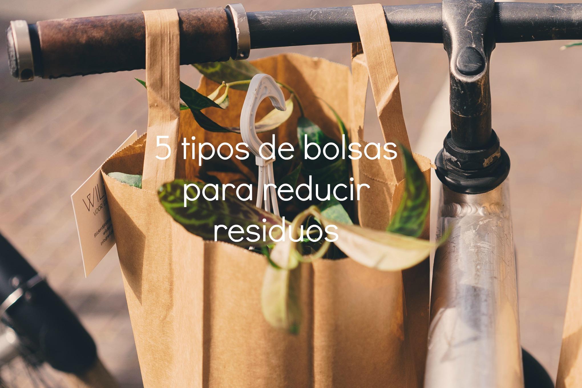 5 tipos de bolsas que te ayudarán a reducir tus residuos