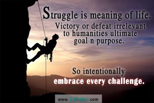 Struggle is meaning of life…