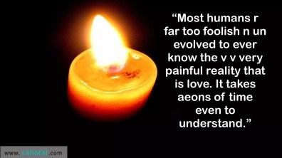 Most humans r far too foolish…