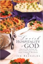 The Lavish Hospitality of God, (Church Life Beyond the Unintended legacy of the Stone-Campbell Movement), 2009