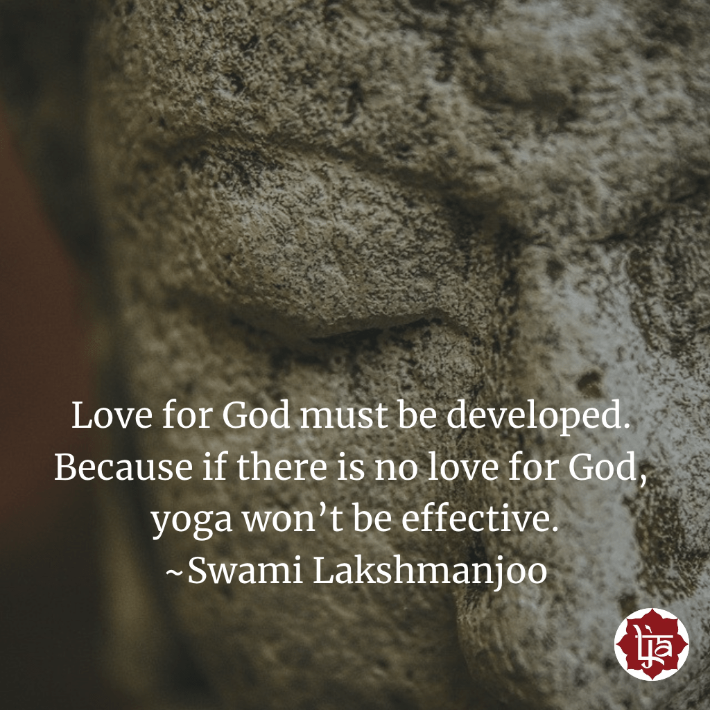 Love for God must be developed. Because if there is no love for God, yoga won't be effective. ~Swami Lakshmanjoo