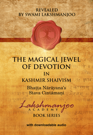 The Magical Jewel of Devotion in Kashmir Shaivism - Bhaṭṭa Nārāyaṇa's Stava Cintamani. Swami Lakshmanjoo's latest publication.