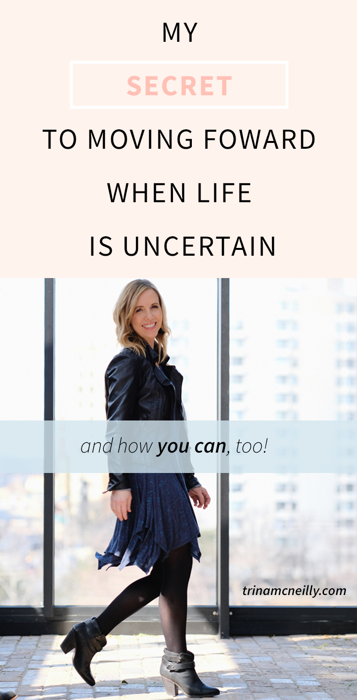 The Secret to Moving Forward When Life is Uncertain