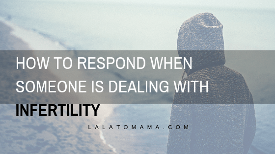 How to respond when someone is dealing with Infertility