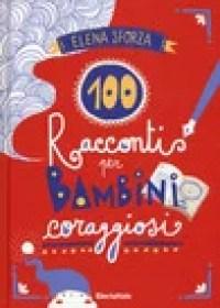 RECENSIONE: 100 racconti per bambini coraggiosi (Elena Sforza)