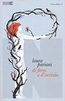 Di ferro e d'acciaio - Laura Pariani